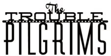 THE TROUBLE PILGRIMS